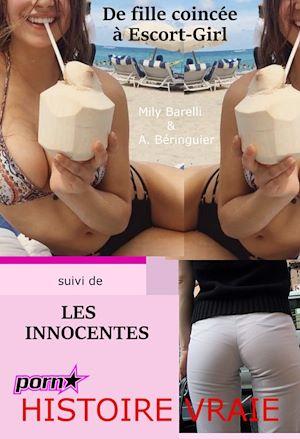 Téléchargez le livre :  De fille coincée à Escort-Girl. Suivi de : Les innocentes. (Histoires Vraies)