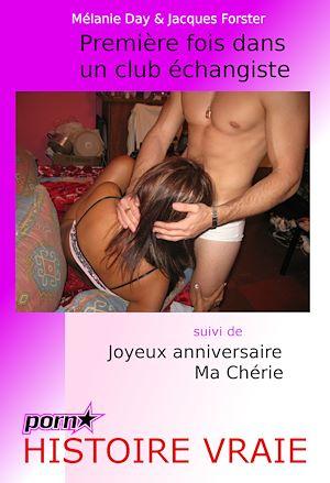 Téléchargez le livre :  Première fois dans un club échangiste. Suivi de : Joyeux anniversaire ma chérie. [Histoires Vraies et non censurées].