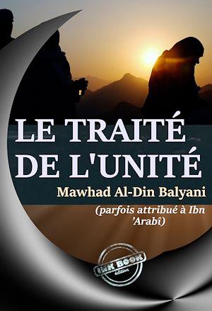 Téléchargez le livre :  Le traité de l'Unité, par Awhad al-din Balyani (parfois attribué à Ibn 'Arabî) – [éd.complète, entièrement revue et corrigée] D'après la traduction originale de l'arabe en Français par Abdul Hâdi