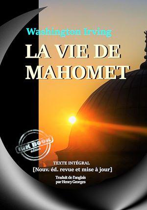 Téléchargez le livre :  La vie de Mahomet – Biographie intégrale et annotée du prophète et de ceux qui l'ont suivi [nouv. éd. entièrement revue et corrigée].