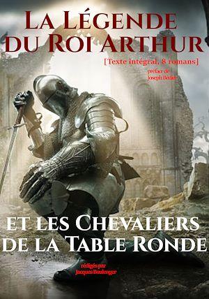 Téléchargez le livre :  La Légende du Roi Arthur et les Chevaliers de la Table Ronde. [Texte intégral, 8 romans : nouv. éd. entièrement revue et corrigée].
