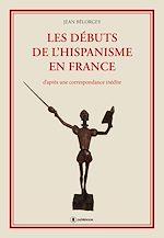 Télécharger cet ebook : Les débuts de l'hispanisme en France
