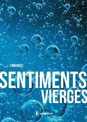 Téléchargez le livre :  Sentiments vierges