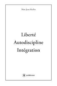 Télécharger le livre : Liberté, Autodiscipline, Intégration