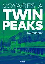 Télécharger le livre :  Voyages à Twin Peaks