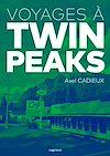 Téléchargez le livre numérique:  Voyages à Twin Peaks