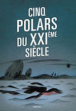 Télécharger le livre :  Cinq polars du XXIème siècle
