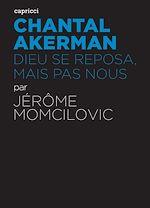 Télécharger le livre :  Chantal Akerman - Dieu se reposa, mais pas nous