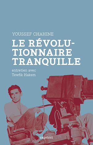 Téléchargez le livre :  Youssef Chahine, le révolutionnaire tranquille