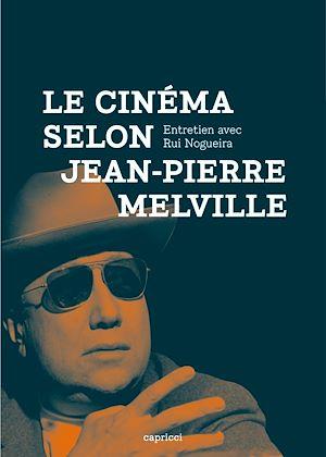 Téléchargez le livre :  Le Cinéma selon Jean-Pierre Melville