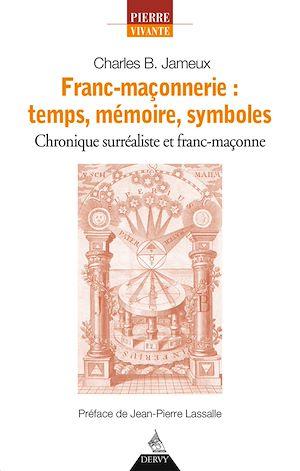 Téléchargez le livre :  Franc-maçonnerie : temps, mémoire, symboles