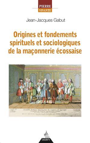 Téléchargez le livre :  Origines et fondements spirituels et sociologiques de la maçonnerie écossaise