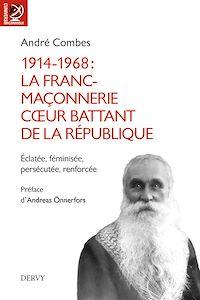 Télécharger le livre : 1914-1968 La franc-maçonnerie, coeur battant de la République