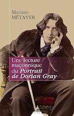 Télécharger cet ebook : Une lecture maçonnique du Portrait de Dorian Gray