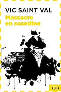 Télécharger le livre : Vic Saint Val - Massacre en sourdine
