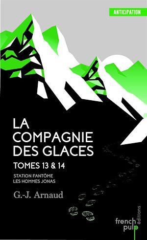 Téléchargez le livre :  La Compagnie des Glaces - tome 13 Station Fantôme - tome 14 Les Hommes-Jonas