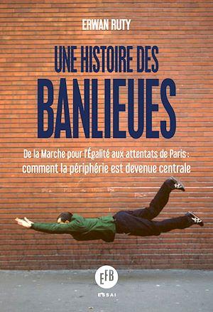 Téléchargez le livre :  Une histoire des banlieues françaises