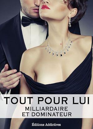 Téléchargez le livre :  Tout pour lui - Milliardaire et dominateur - Volume 1