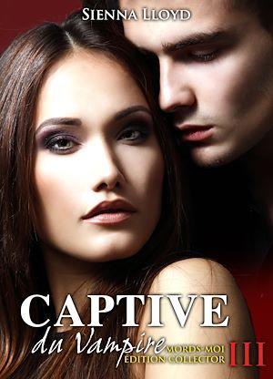 Téléchargez le livre :  Captive du Vampire - Volume 3 - Mords-moi ! Edition Collector