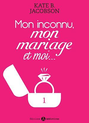 Téléchargez le livre :  Mon inconnu, mon mariage et moi - 1