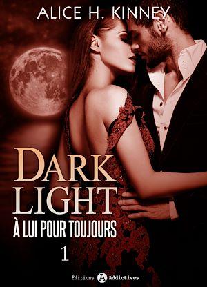 Téléchargez le livre :  Dark Light - À lui pour toujours - 1
