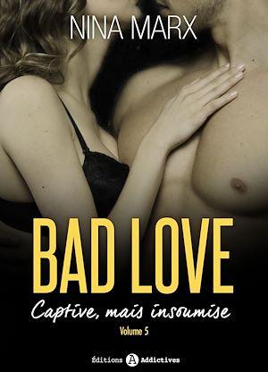 Téléchargez le livre :  Bad Love - Captive, mais insoumise - 5