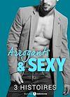 Téléchargez le livre numérique:  Arrogants & Sexy - 3 histoires