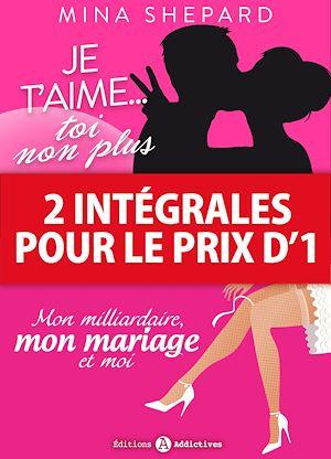 Téléchargez le livre :  2 intégrales pour le prix d'1 : Je t'aime… toi non plus + Mon milliardaire, mon mariage et moi
