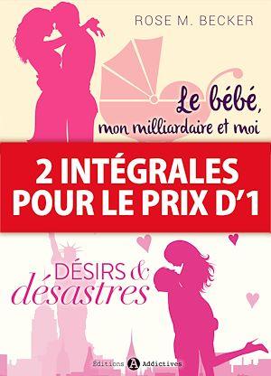 Téléchargez le livre :  2 intégrales pour le prix d'1 : Le bébé, mon milliardaire et moi + Désirs et désastres