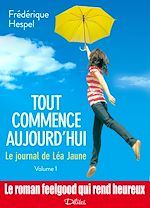 Télécharger le livre :  Tout commence aujourd'hui : Le journal de Léa Jaune - 1
