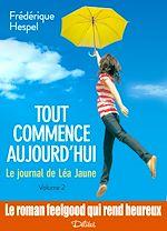 Télécharger le livre :  Tout commence aujourd'hui : Le journal de Léa Jaune - 2