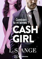 Télécharger cet ebook : Cash girl - Combien... tu m'aimes ? Volume 1