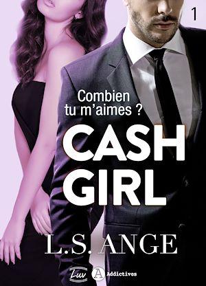 Téléchargez le livre :  Cash girl - Combien... tu m'aimes ? Volume 1
