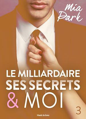 Téléchargez le livre :  Le milliardaire, ses secrets et moi - 3
