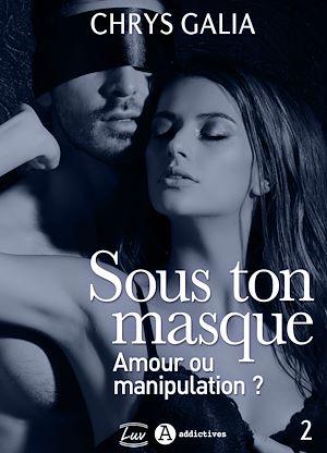 Téléchargez le livre :  Sous ton masque - Amour ou manipulation ? - Volume 2