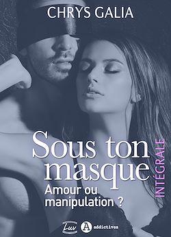 Télécharger le livre :  Sous ton masque - Amour ou manipulation ? - L'intégrale