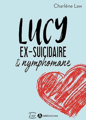 Téléchargez le livre :  Lucy, ex-suicidaire et nymphomane