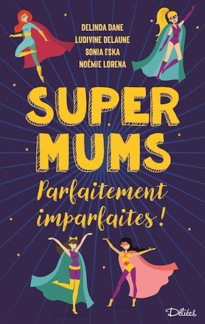 Téléchargez le livre :  Super Mums – Parfaitement imparfaites ! - Teaser