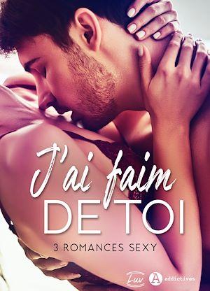 Téléchargez le livre :  J'ai faim de toi – 3 romances sexy