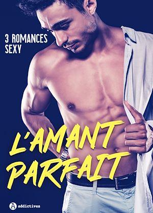 Téléchargez le livre :  L'amant parfait - 3 romances sexy