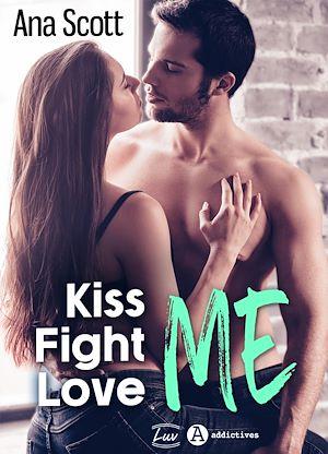 Téléchargez le livre :  Kiss Me, Fight Me, Love Me