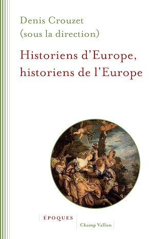 Téléchargez le livre :  Historiens d'Europe, historiens de l'Europe
