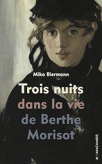 Téléchargez le livre :  Trois nuits dans la vie de Berthe Morisot