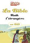 Téléchargez le livre numérique:  La Bible en BD, Ruth, l'étrangère
