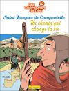 Téléchargez le livre numérique:  Saint Jacques de Compostelle, un chemin qui change la vie