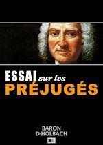 Télécharger le livre :  Essai sur les Préjugés ou De l'influence des opinions sur les moeurs et sur le bonheur des Hommes.