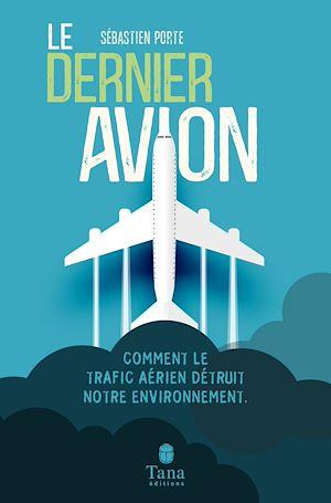 Téléchargez le livre :  Le Dernier Avion - Comment le trafic aérien détruit-il notre environnement ?