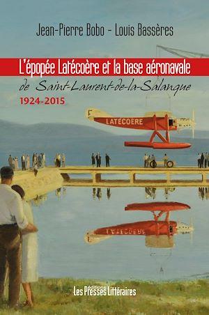 Téléchargez le livre :  L'épopée Latécoère et la base aéronavale de St-Laurent-de-la-Salanque
