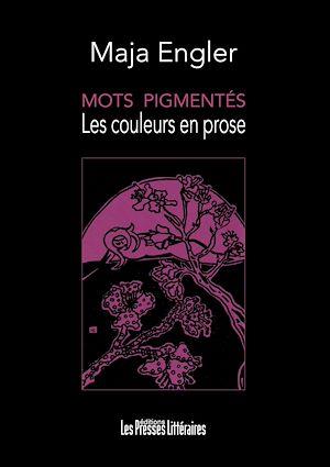 Téléchargez le livre :  Mots pigmentés - Les couleurs en prose