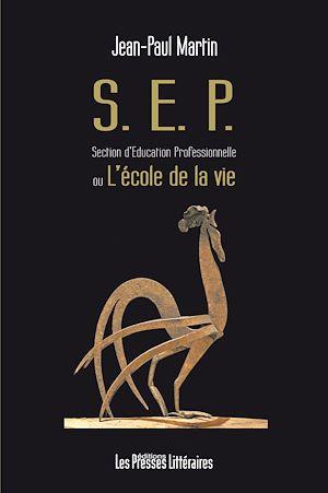 Téléchargez le livre :  SEP - Section d'Education Professionnelle ou l'école de la vie